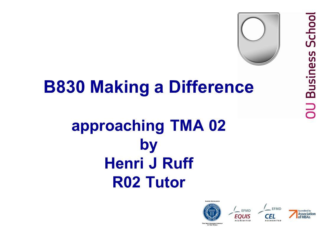 B830 Making a Difference approaching TMA 02 by Henri J Ruff R02 Tutor