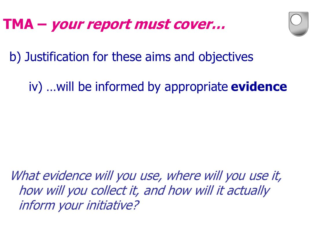 b) Justification for these aims and objectives iv) …will be informed by appropriate evidence What evidence will you use, where will you use it, how wi