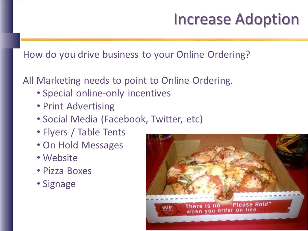 Increase Adoption How do you drive business to your Online Ordering.