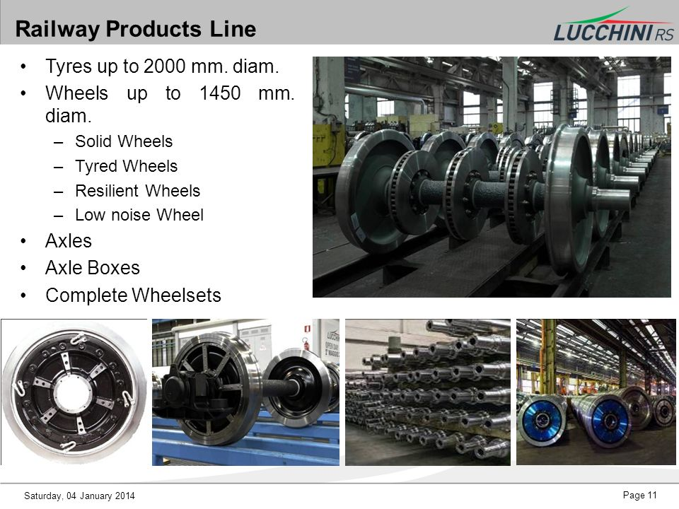 Saturday, 04 January 2014 Page 11 Tyres up to 2000 mm. diam. Wheels up to 1450 mm. diam. –Solid Wheels –Tyred Wheels –Resilient Wheels –Low noise Whee