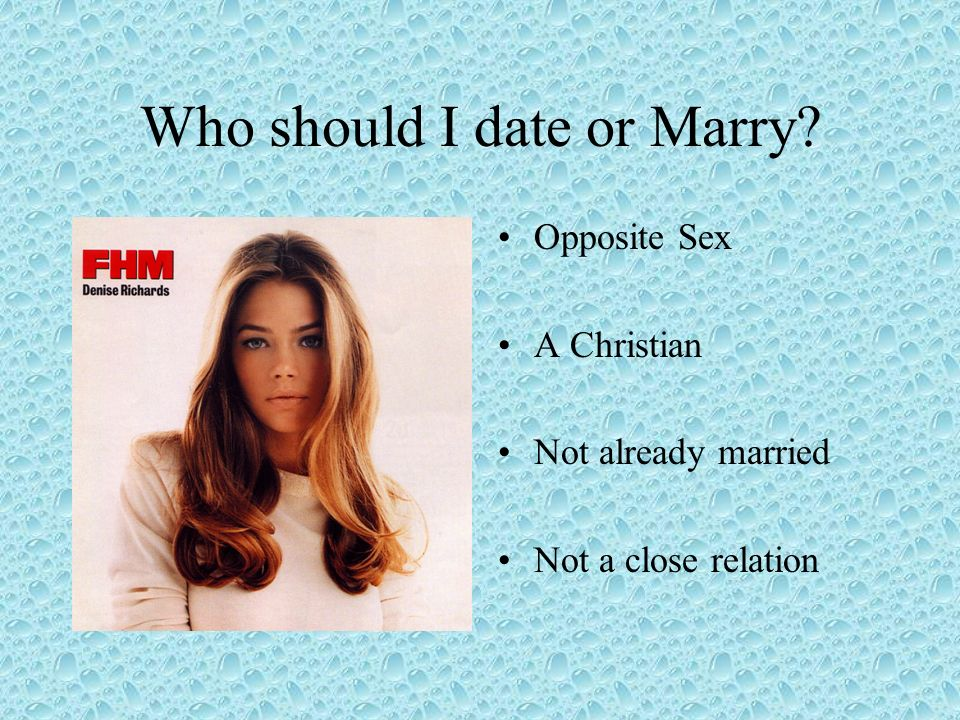 Who should I date or Marry Opposite Sex A Christian Not already married Not a close relation