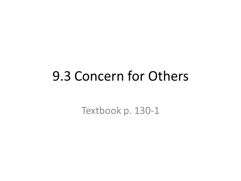 9.3 Concern for Others Textbook p. 130-1