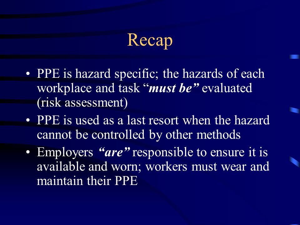 PPE Usage PPE that is required to safely conduct work should be purchased/ordered by the work section and/or unit Employers are responsible for ensuri
