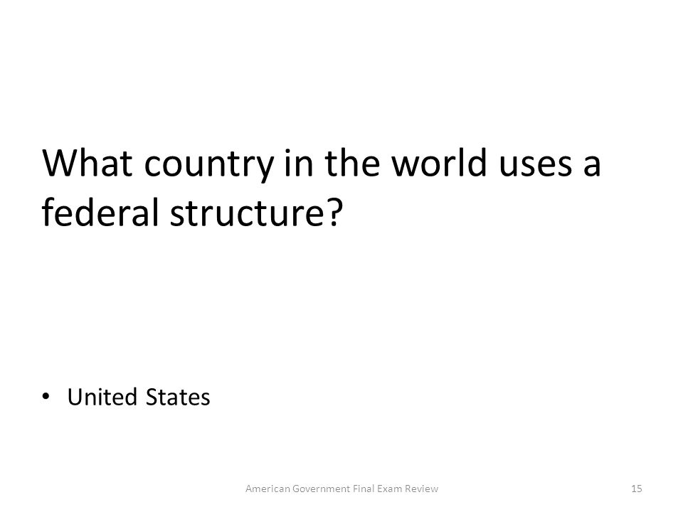 In what type of governmental structure is power shared between the various levels of government? Federal 14American Government Final Exam Review