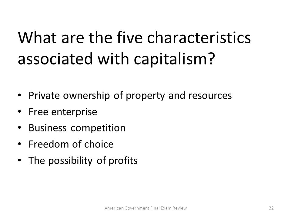 What economic system is associated with free enterprise, private property, laissez-faire governmental policy, and free markets? Capitalism 31American
