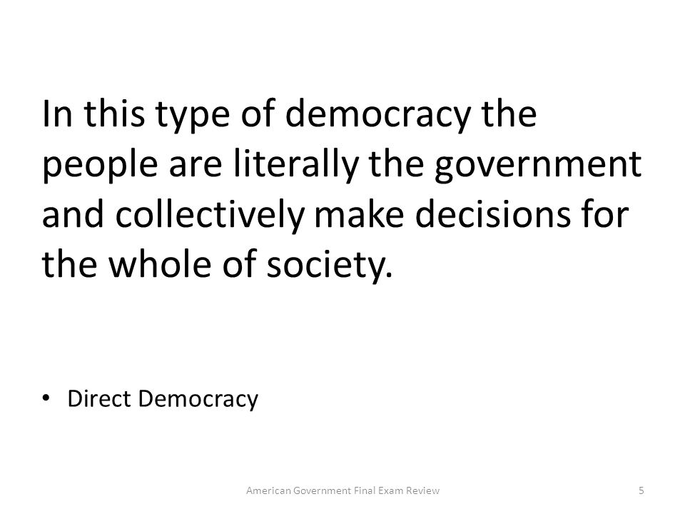 In this type of democracy the people are literally the government and collectively make decisions for the whole of society.