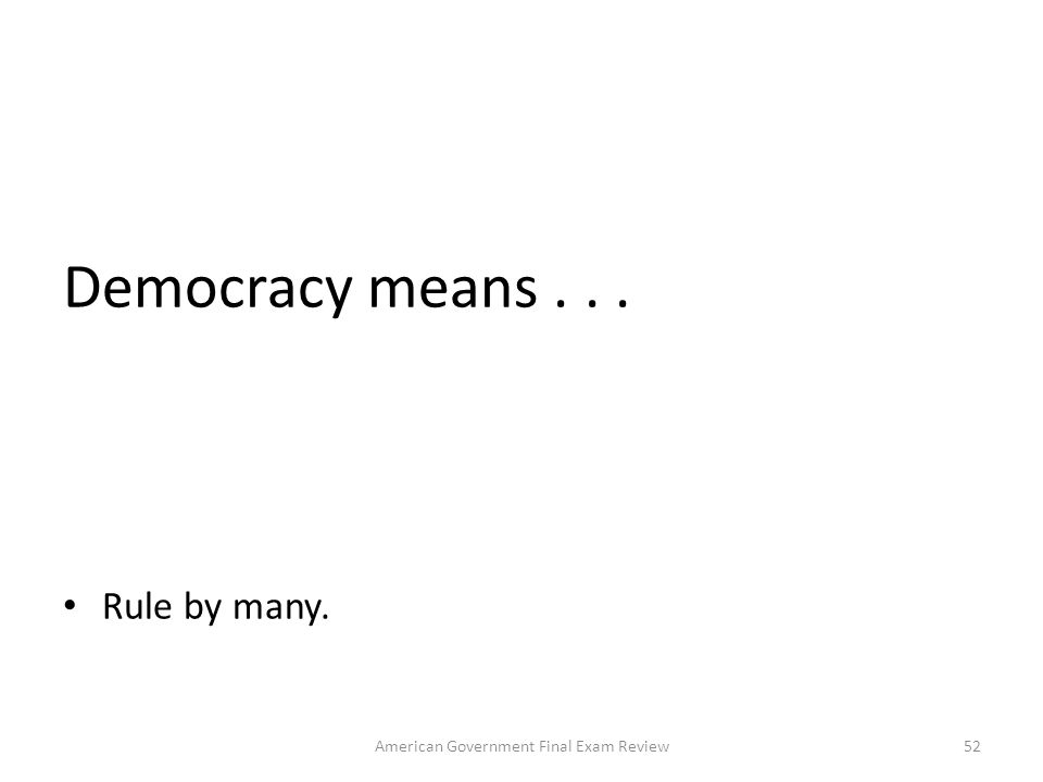 Autocracy means... Rule by one person. 51American Government Final Exam Review