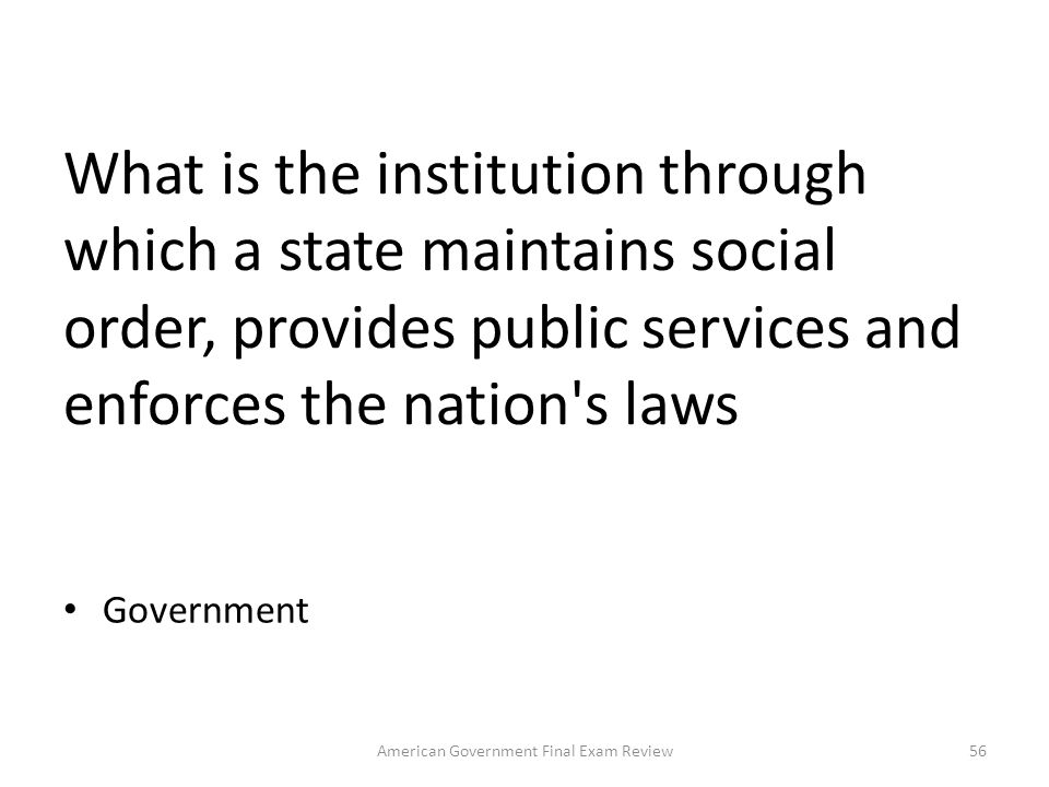 What is a political community with definite boundaries and an independent government? A State 55American Government Final Exam Review