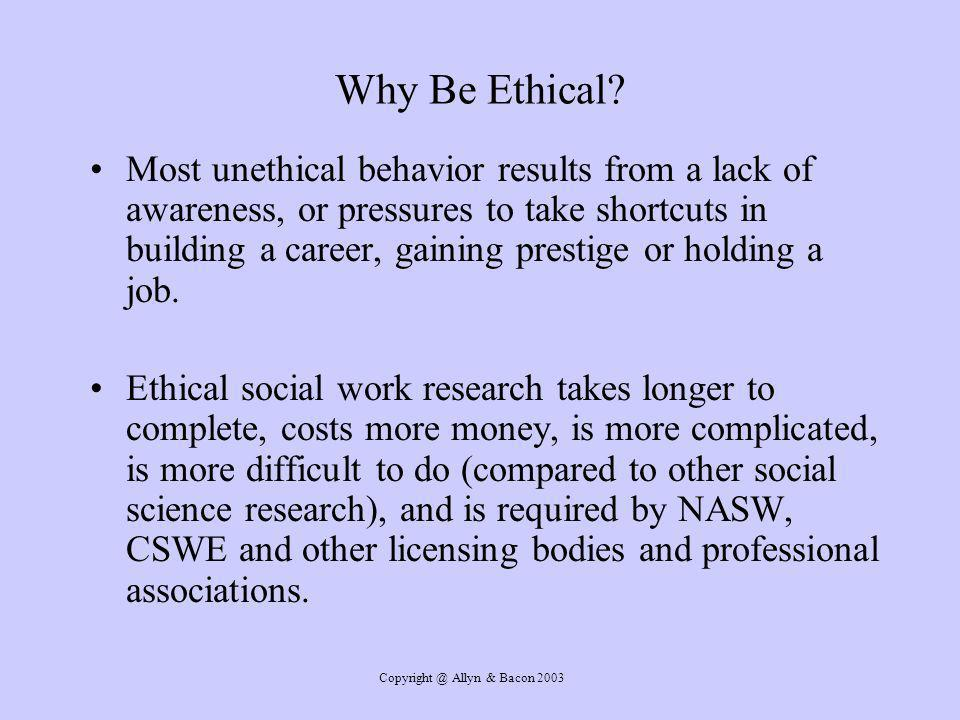 Copyright @ Allyn & Bacon 2003 Why Be Ethical.