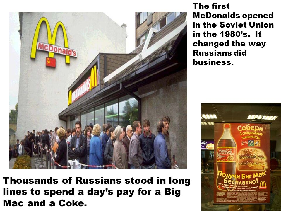 The first McDonalds opened in the Soviet Union in the 1980s. It changed the way Russians did business. Thousands of Russians stood in long lines to sp