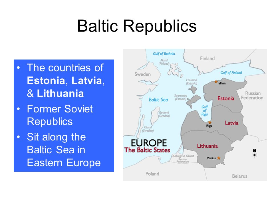 Baltic Republics The countries of Estonia, Latvia, & Lithuania Former Soviet Republics Sit along the Baltic Sea in Eastern Europe