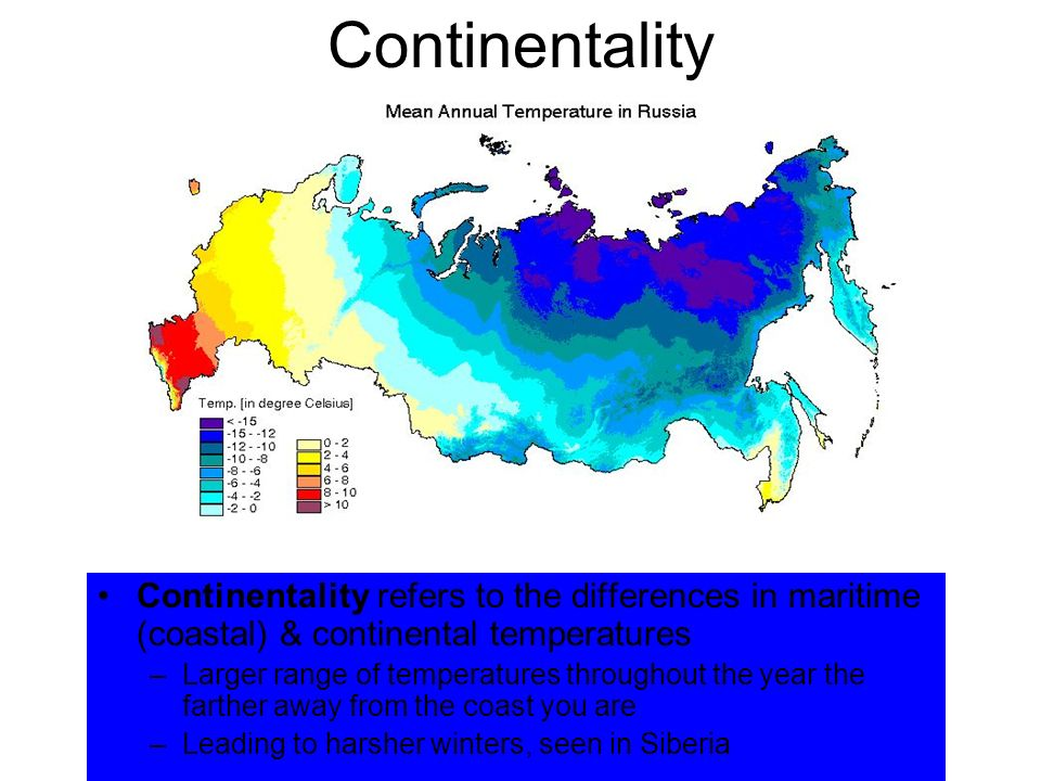 Continentality Continentality refers to the differences in maritime (coastal) & continental temperatures –Larger range of temperatures throughout the