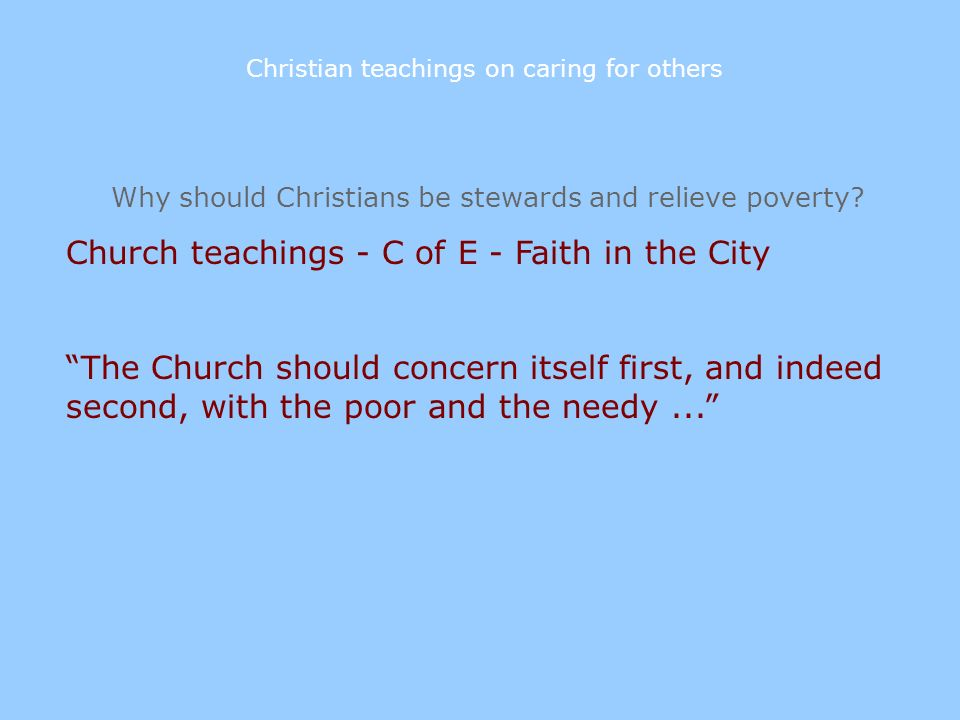 Why should Christians be stewards and relieve poverty? Church teachings - C of E - Faith in the City The Church should concern itself first, and indee