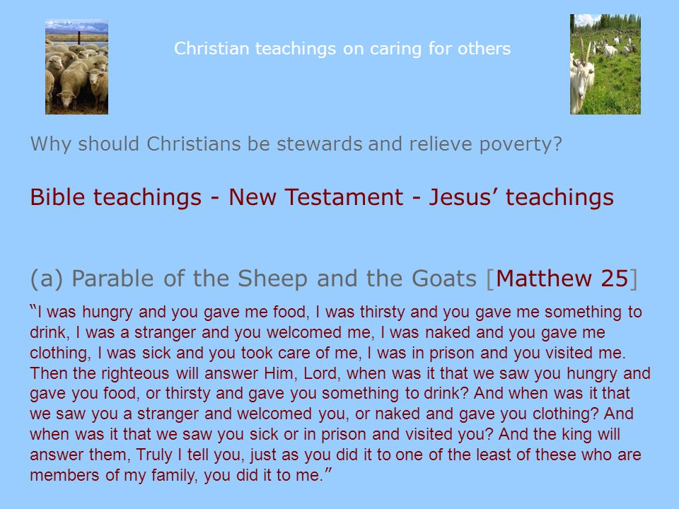 Why should Christians be stewards and relieve poverty? Bible teachings - New Testament - Jesus teachings (a) Parable of the Sheep and the Goats [Matth