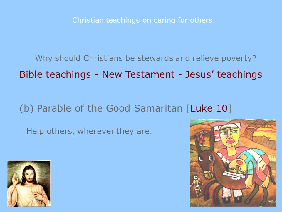 Why should Christians be stewards and relieve poverty? Bible teachings - New Testament - Jesus teachings (b) Parable of the Good Samaritan [Luke 10] H