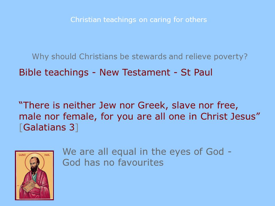 Why should Christians be stewards and relieve poverty? Bible teachings - New Testament - St Paul There is neither Jew nor Greek, slave nor free, male