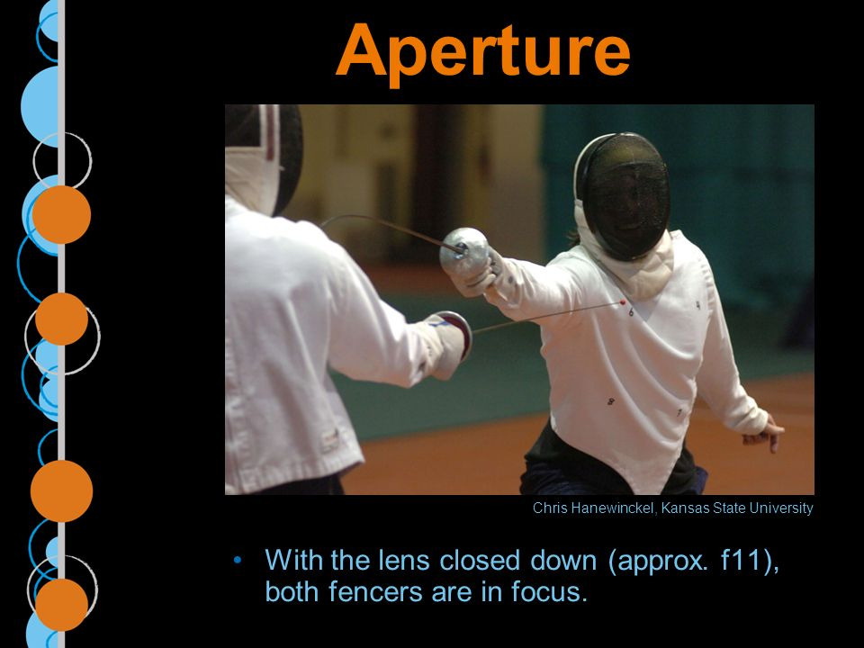 Aperture With the lens closed down (approx. f11), both fencers are in focus.
