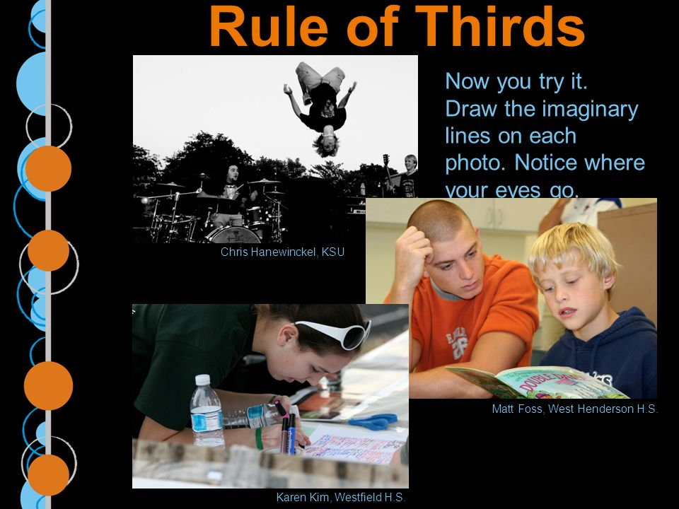 Rule of Thirds Now you try it. Draw the imaginary lines on each photo.