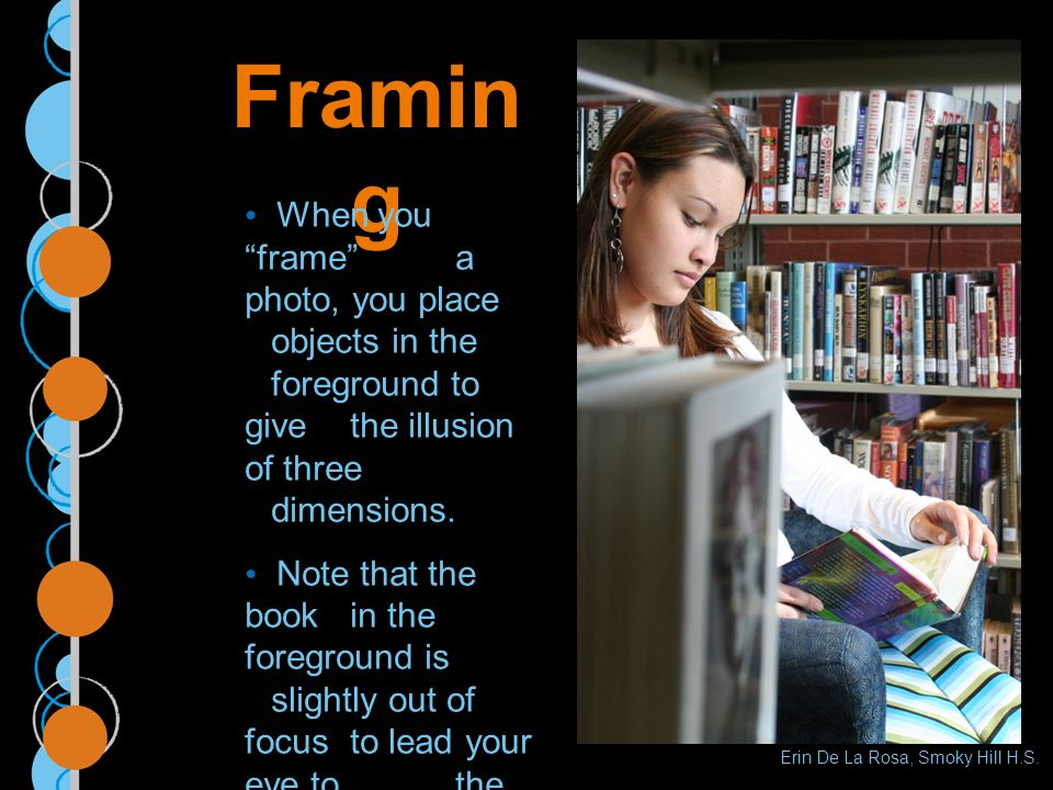 Framin g When you frame a photo, you place objects in the foreground to give the illusion of three dimensions.