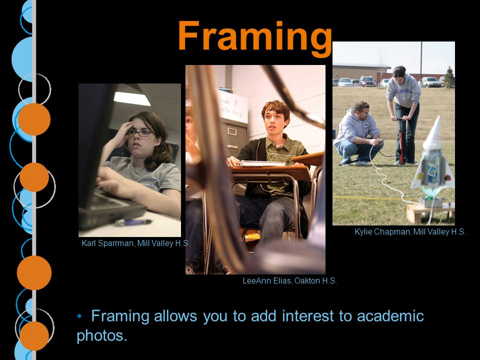 Framing Framing allows you to add interest to academic photos.