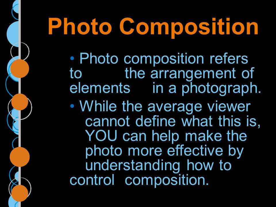 Photo Composition Photo composition refers to the arrangement of elements in a photograph.