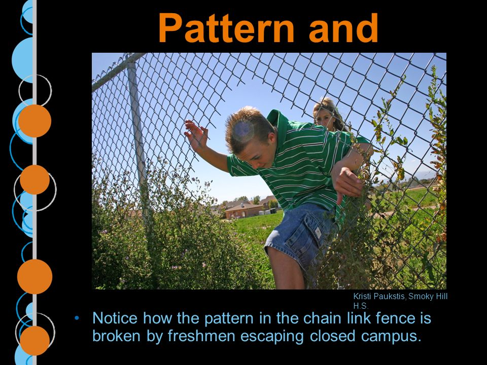 Pattern and Repetition Notice how the pattern in the chain link fence is broken by freshmen escaping closed campus.
