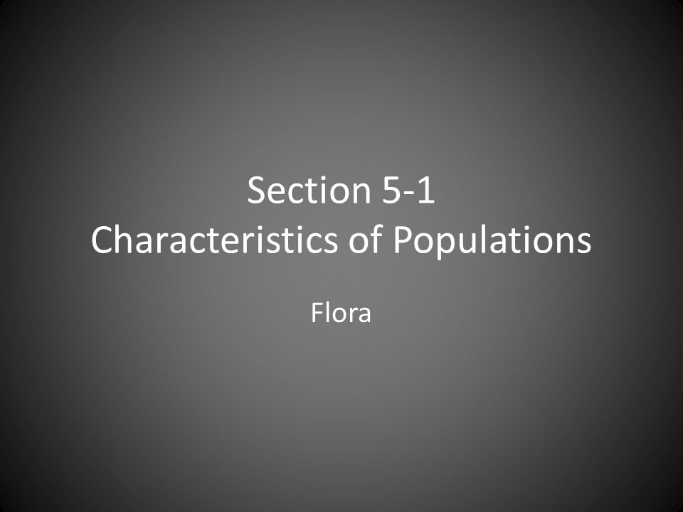 Section 5-1 Characteristics of Populations Flora