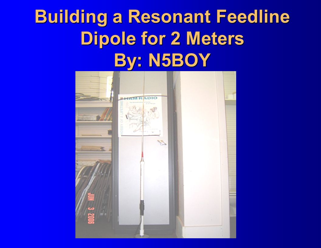 Building a Resonant Feedline Dipole for 2 Meters By: N5BOY