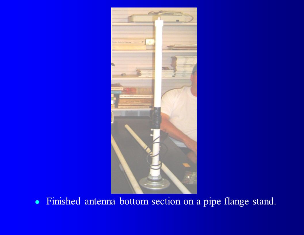 l Finished antenna bottom section on a pipe flange stand.