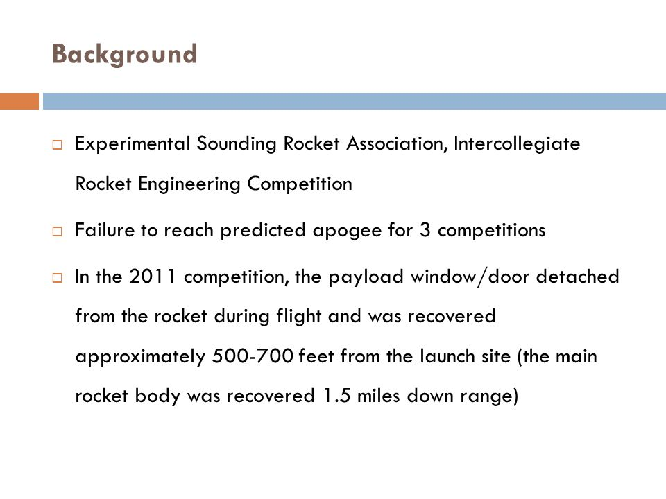 Failure Mode Failure analysis examined thrust, weight and drag to explain the apogee short fall Weight was measured on a scale Thrust was established by static firings Excessive drag due to an open cavity was only realistic cause Why did the door come off.