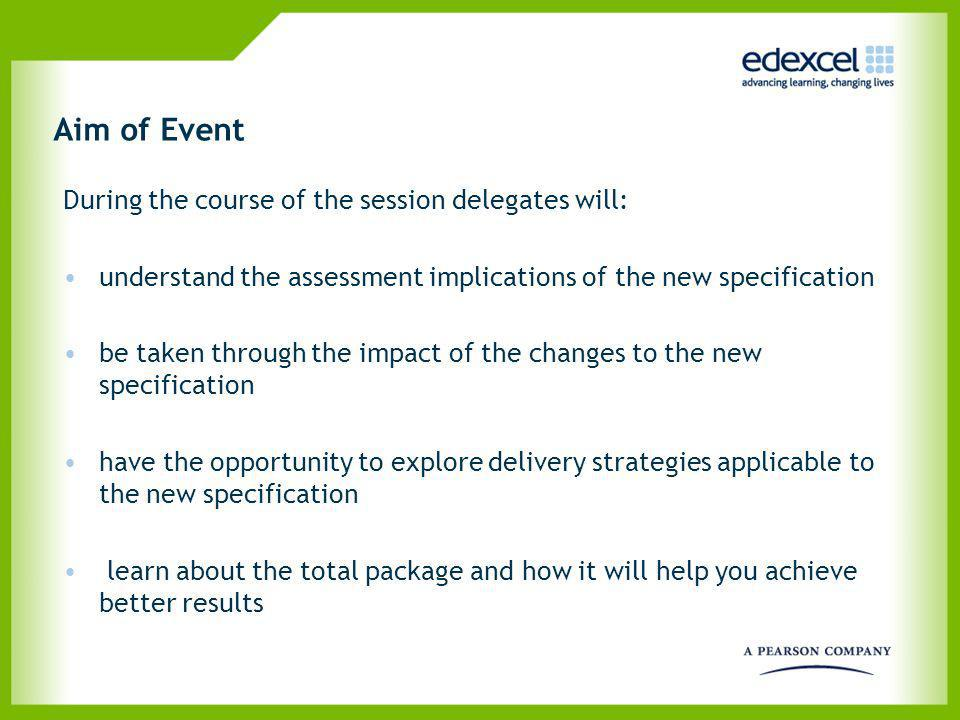 Aim of Event During the course of the session delegates will: understand the assessment implications of the new specification be taken through the imp