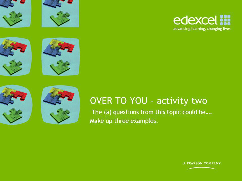 OVER TO YOU – activity two The (a) questions from this topic could be…. Make up three examples.