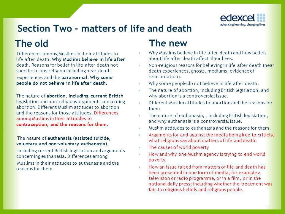 Section Two - matters of life and death The old Differences among Muslims in their attitudes to life after death. Why Muslims believe in life after de
