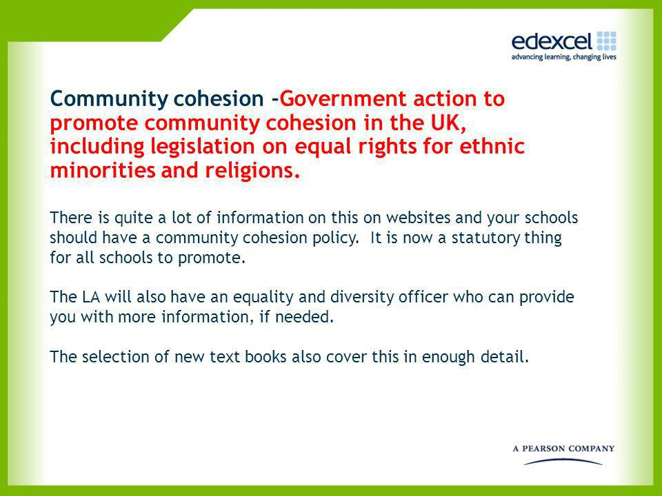 Community cohesion -Government action to promote community cohesion in the UK, including legislation on equal rights for ethnic minorities and religio
