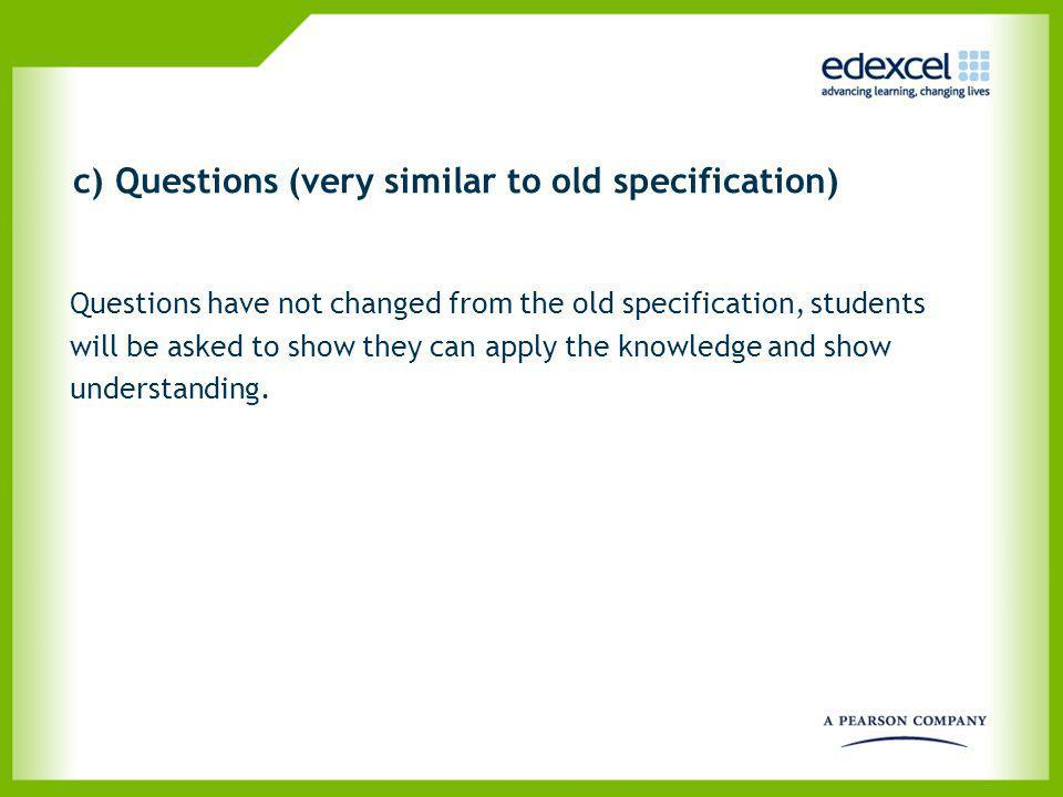 c) Questions (very similar to old specification) Questions have not changed from the old specification, students will be asked to show they can apply