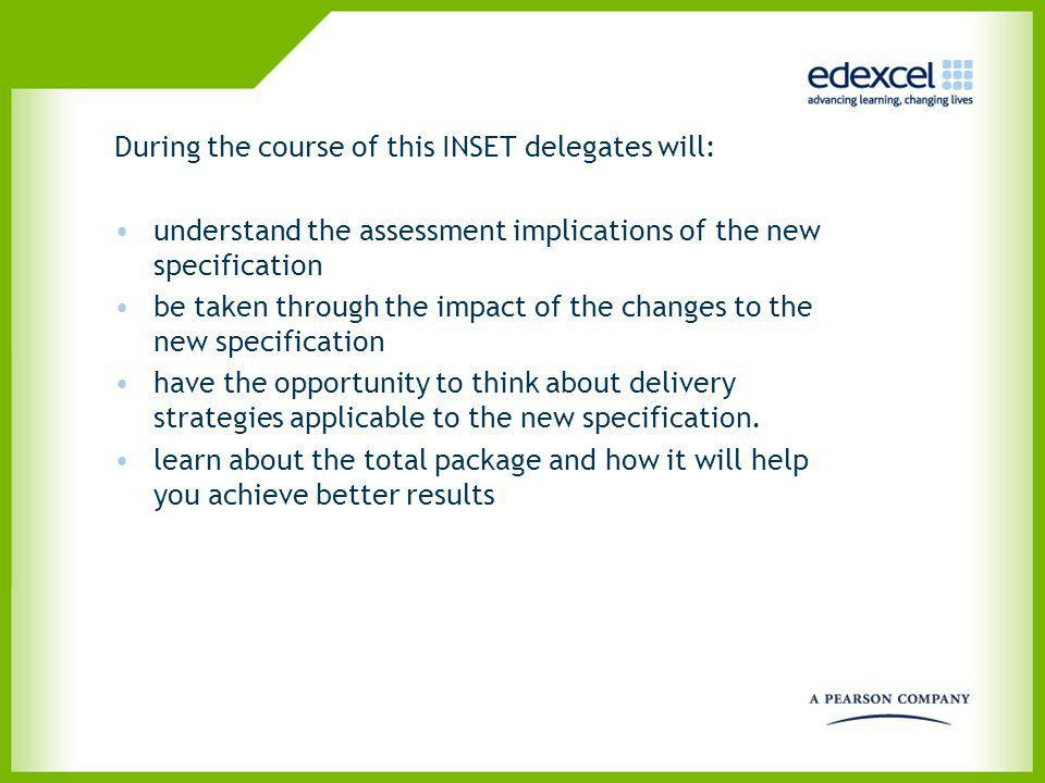 During the course of this INSET delegates will: understand the assessment implications of the new specification be taken through the impact of the cha