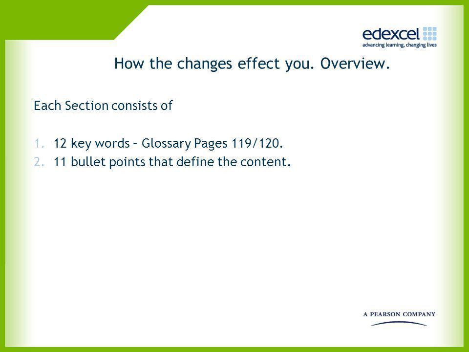 How the changes effect you. Overview. Each Section consists of 1.12 key words – Glossary Pages 119/120. 2.11 bullet points that define the content.