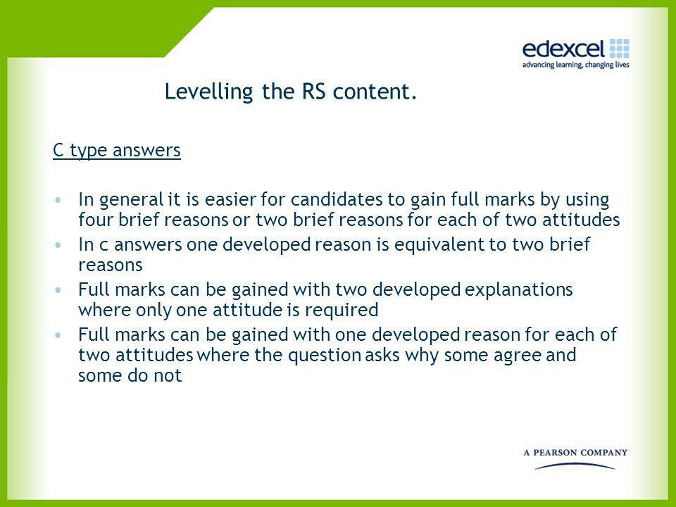 Levelling the RS content. C type answers In general it is easier for candidates to gain full marks by using four brief reasons or two brief reasons fo