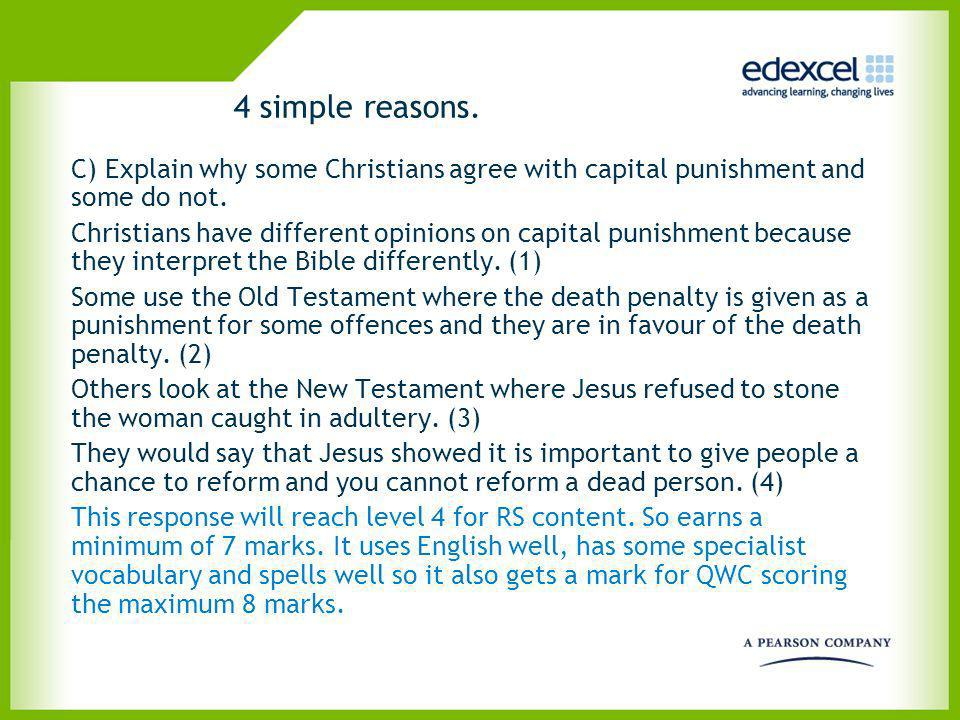4 simple reasons. C) Explain why some Christians agree with capital punishment and some do not. Christians have different opinions on capital punishme