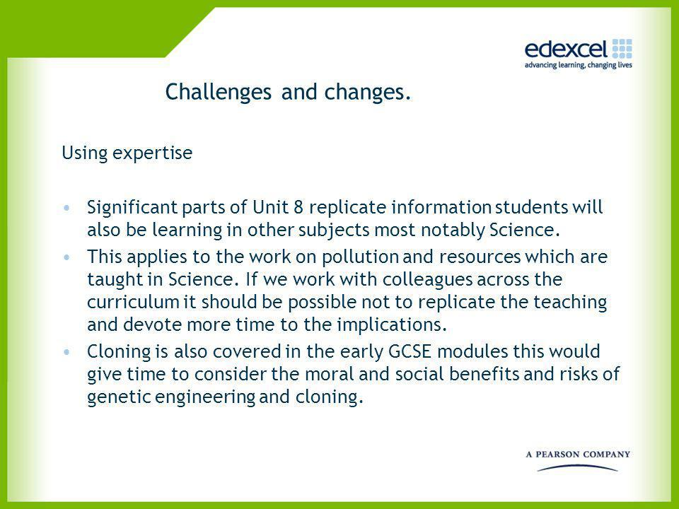 Challenges and changes. Using expertise Significant parts of Unit 8 replicate information students will also be learning in other subjects most notabl