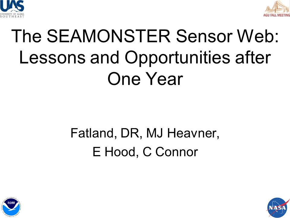 The SEAMONSTER Sensor Web: Lessons and Opportunities after One Year Fatland, DR, MJ Heavner, E Hood, C Connor