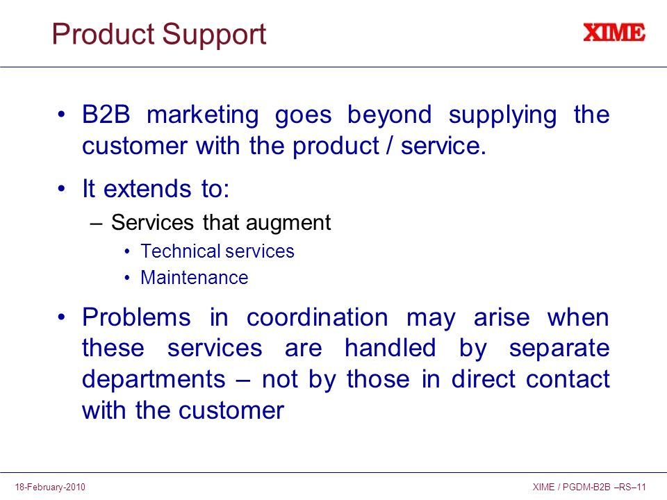 XIME / PGDM-B2B –RS–1118-February-2010 Product Support B2B marketing goes beyond supplying the customer with the product / service. It extends to: –Se