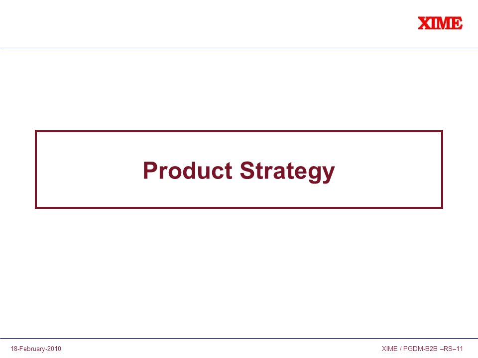 XIME / PGDM-B2B –RS–1118-February-2010 Product Strategy