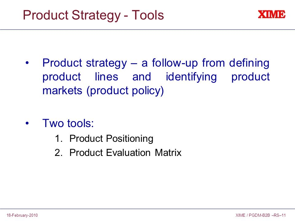 XIME / PGDM-B2B –RS–1118-February-2010 Product Strategy - Tools Product strategy – a follow-up from defining product lines and identifying product mar