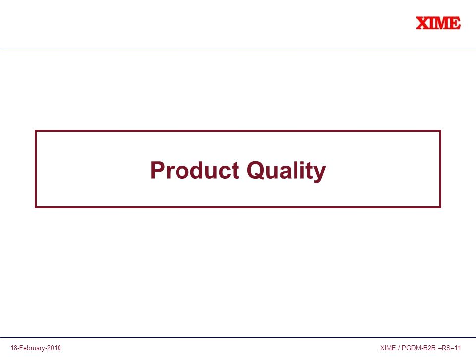 XIME / PGDM-B2B –RS–1118-February-2010 Product Quality