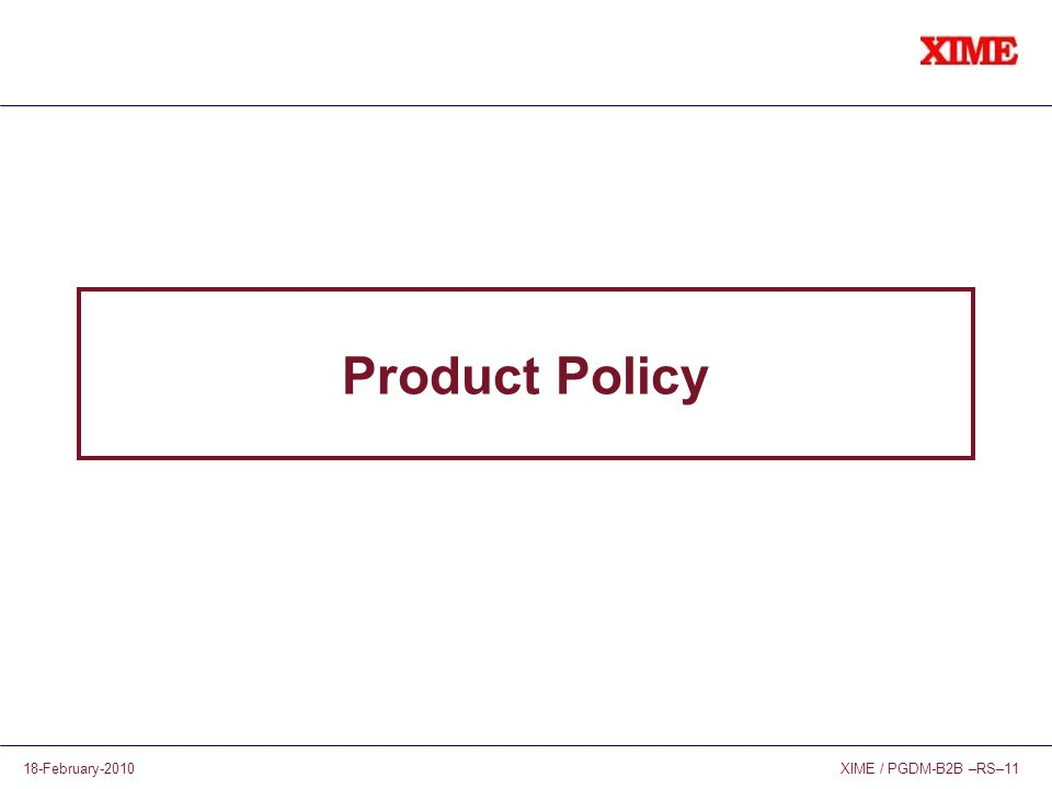 XIME / PGDM-B2B –RS–1118-February-2010 Product Policy