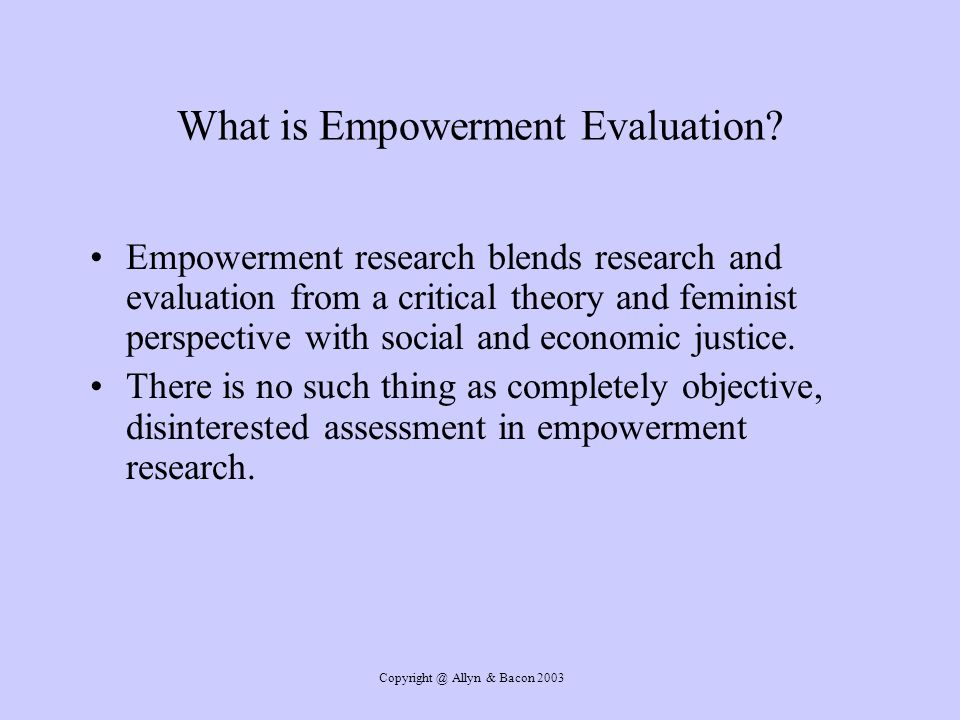 Copyright @ Allyn & Bacon 2003 What is Empowerment Evaluation.