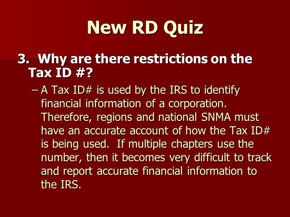 New RD Quiz 3. Why are there restrictions on the Tax ID #.