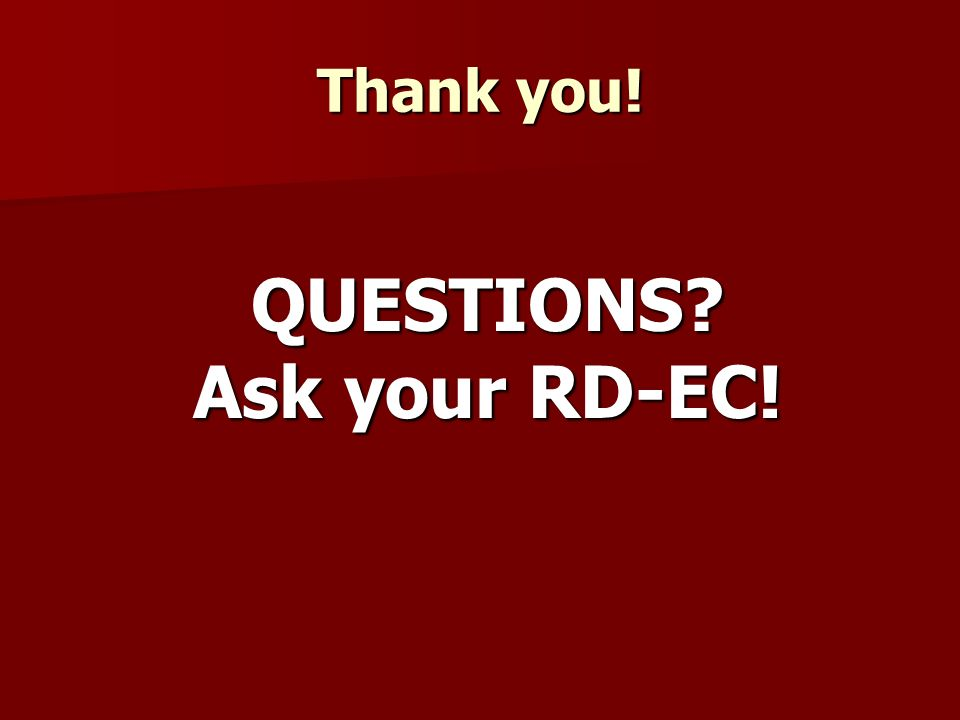 Thank you! QUESTIONS? Ask your RD-EC!