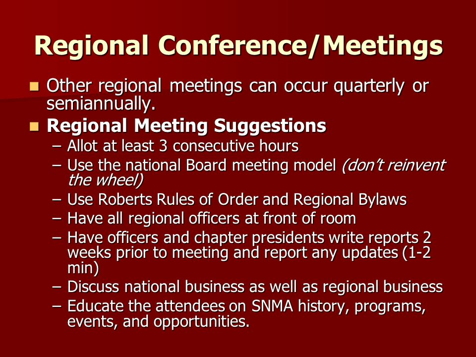 Regional Conference/Meetings Other regional meetings can occur quarterly or semiannually. Other regional meetings can occur quarterly or semiannually.